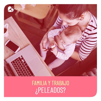 Familia y trabajo ¿peleados_